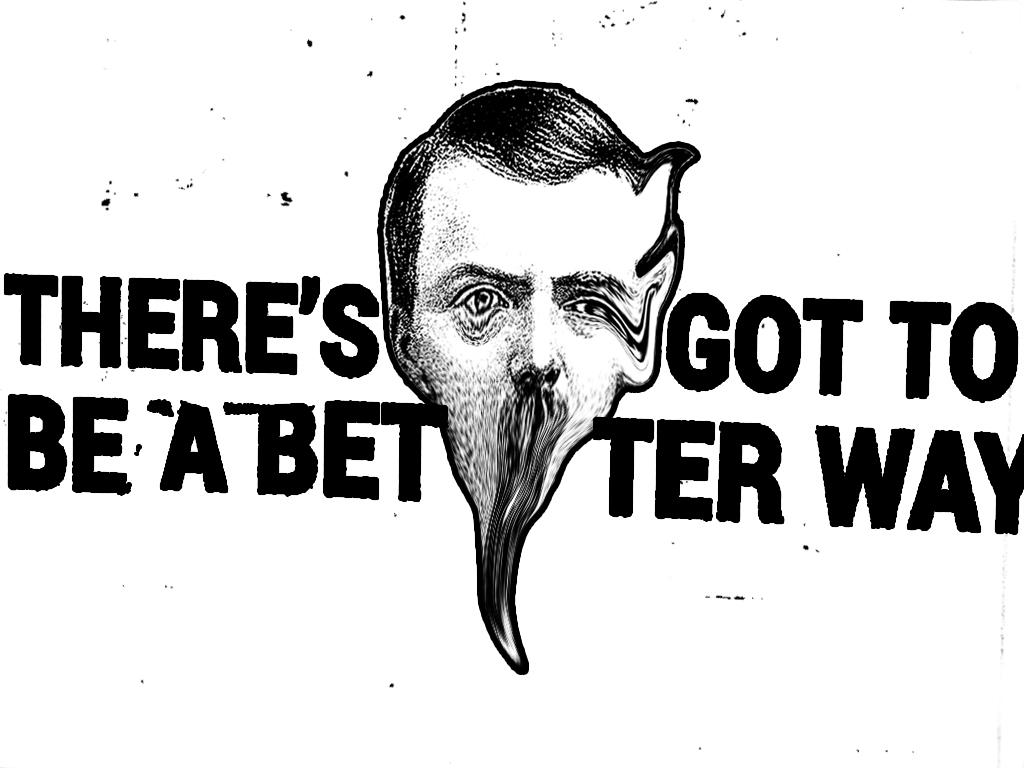 A slide with the title; 'There's Got to Be a Better Way' over a black and white photo of a man's face that I Photoshopped to look like it's melting.